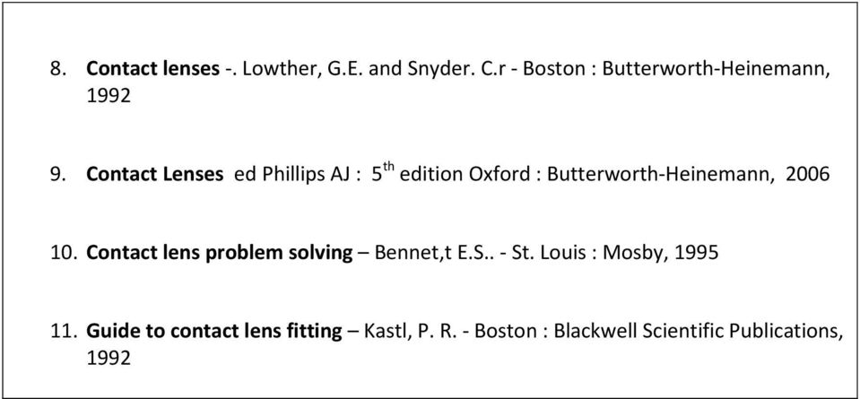 Contact lens problem solving Bennet,t E.S.. - St. Louis : Mosby, 1995 11.