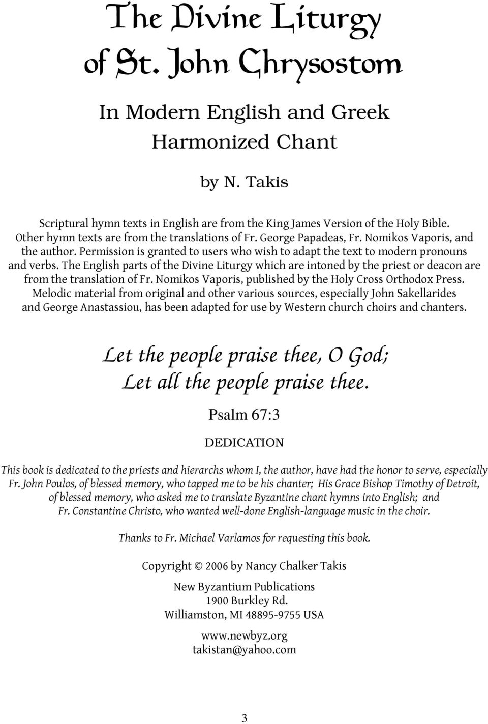 The English parts of the Divine Liturgy which are intoned by the priest or deacon are from the translation of Fr. Nomios Vaporis, published by the Holy Cross Orthodox Press.