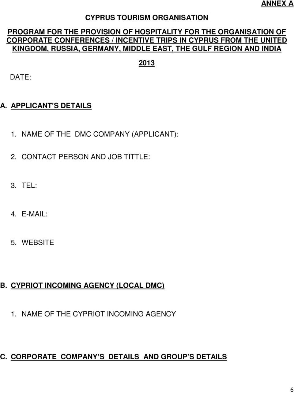 APPLICANT S DETAILS 1. NAME OF THE DMC COMPANY (APPLICANT): 2. CONTACT PERSON AND JOB TITTLE: 3. TEL: 4. E-MAIL: 5.