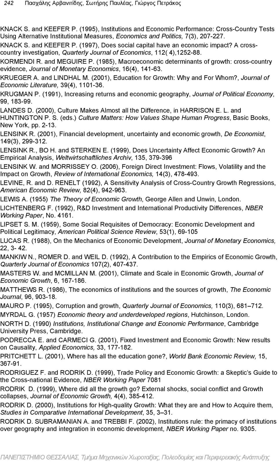 (1997), Does social capital have an economic impact? A crosscountry investigation, Quarterly Journal of Economics, 112( 4),1252-88. KORMENDI R. and MEGUIRE P.