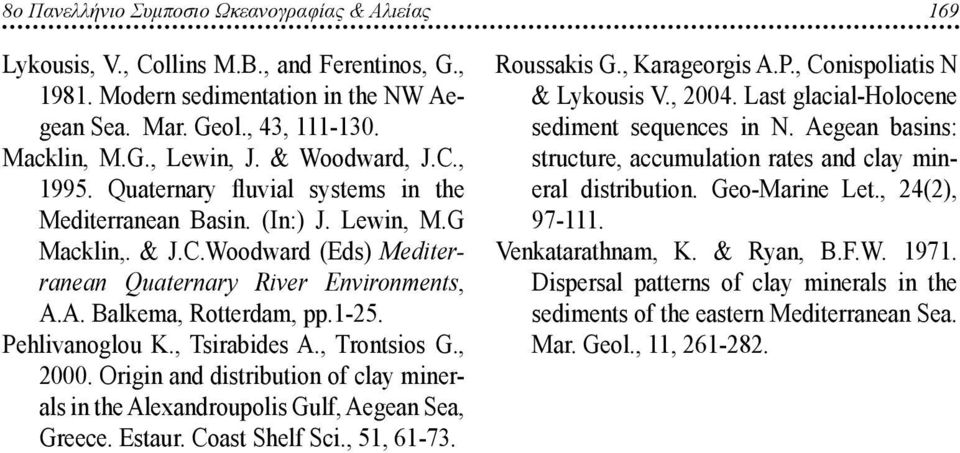 A. Balkema, Rotterdam, pp.1-25. Pehlivanoglou Κ., Tsirabides A., Trontsios G., 2000. Origin and distribution of clay minerals in the Alexandroupolis Gulf, Aegean Sea, Greece. Estaur. Coast Shelf Sci.