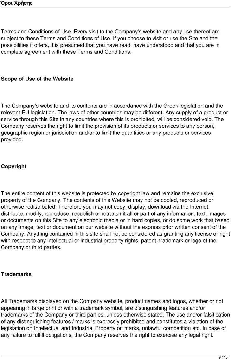 Scope of Use of the Website The Company's website and its contents are in accordance with the Greek legislation and the relevant EU legislation. The laws of other countries may be different.