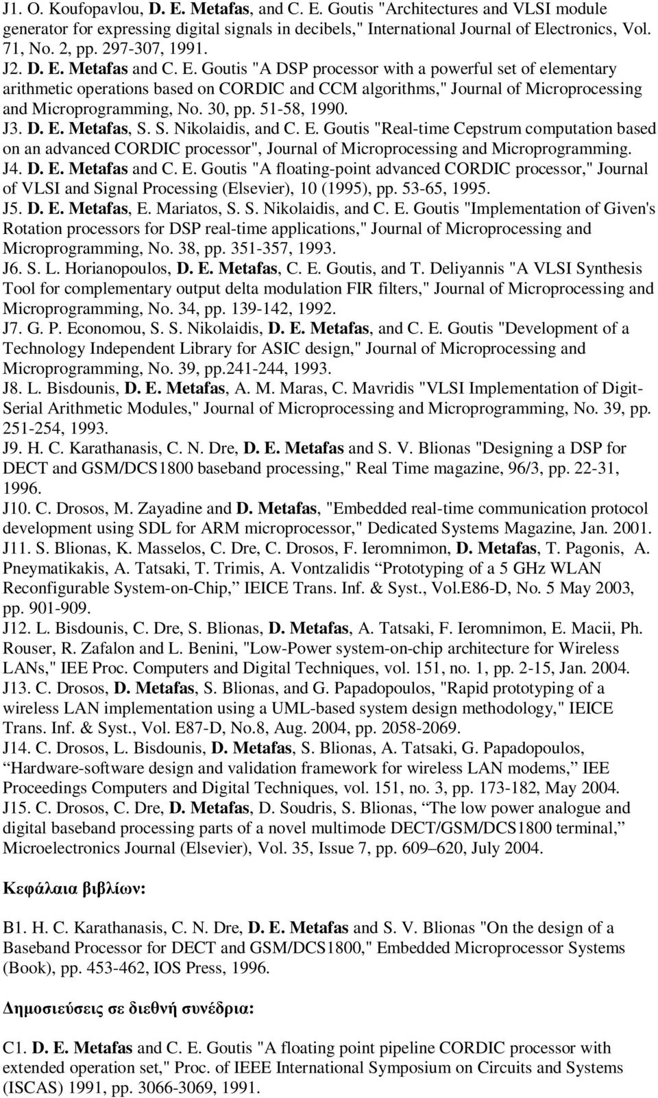 "30, pp. 51-58, 1990. J3. D. E. Metafas, S. S. Nikolaidis, and C. E. Goutis ""Real-time Cepstrum computation based on an advanced CORDIC processor"", Journal of Microprocessing and Microprogramming. J4."