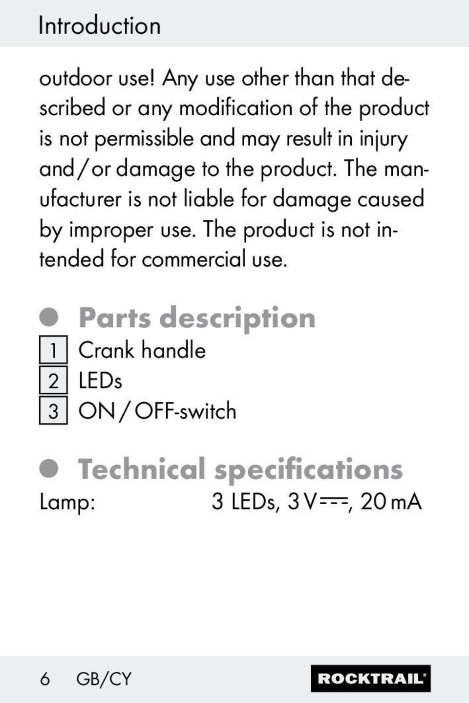 result in injury and / or damage to the product.
