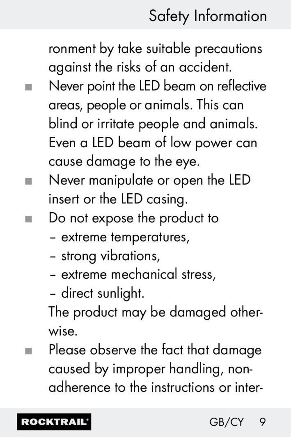 Even a LED beam of low power can cause damage to the eye. Never manipulate or open the LED insert or the LED casing.