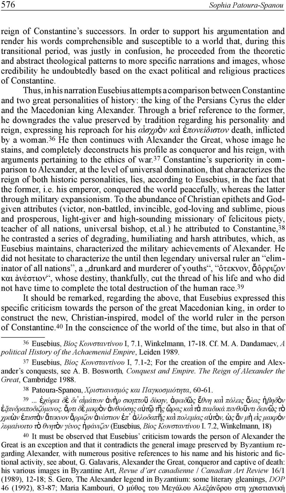 and abstract theological patterns to more specific narrations and images, whose credibility he undoubtedly based on the exact political and religious practices of Constantine.