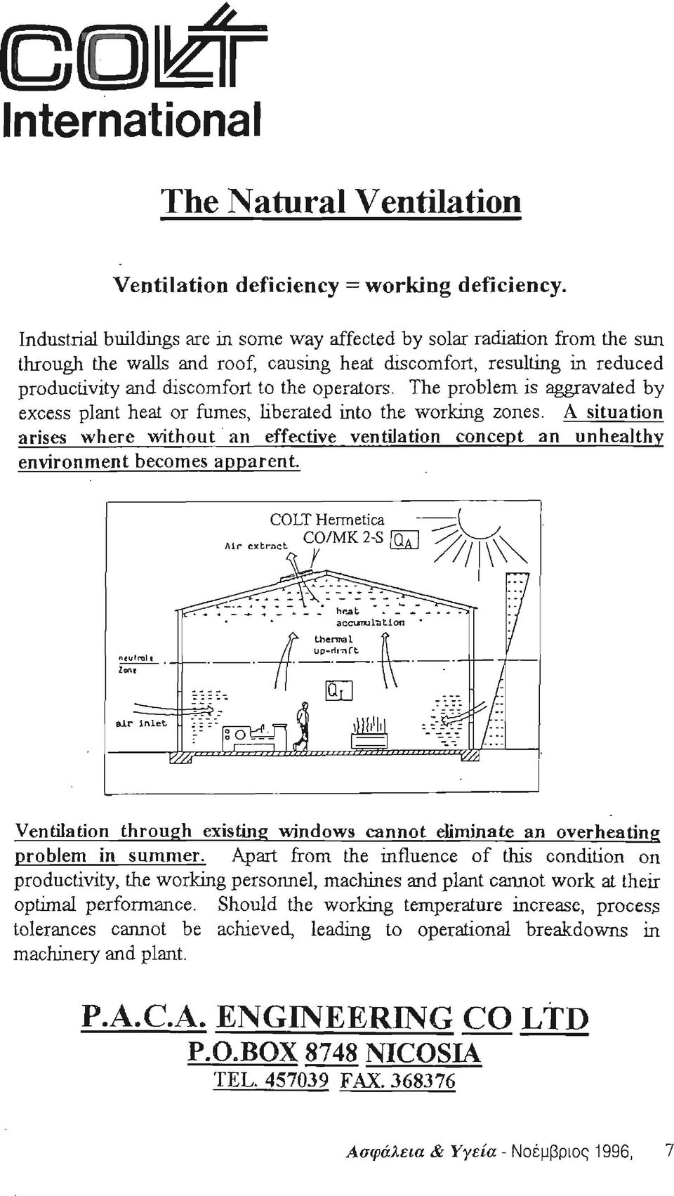 The problem is aggravated by excess plant heat or fumes, hberated into the \vorking zones. Α situation arises where without an effective ventilation concept an unhealthy environment becomes apparent.