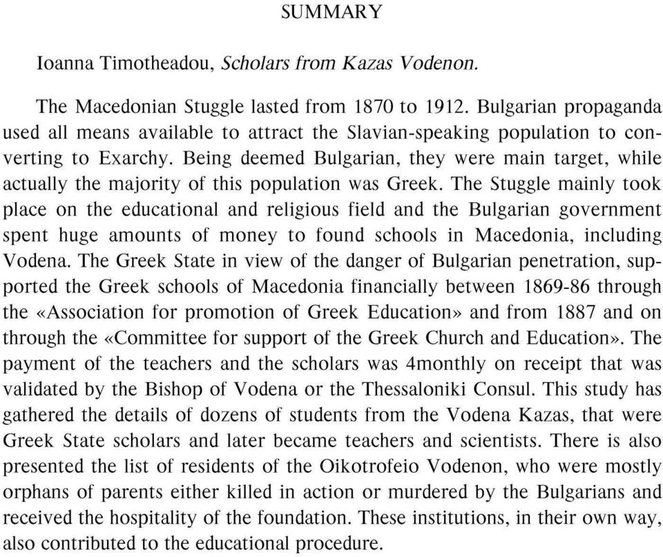 Being deemed Bulgarian, they were main target, while actually the majority of this population was Greek.