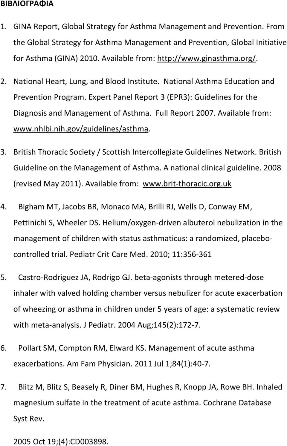 Expert Panel Report 3 (EPR3): Guidelines for the Diagnosis and Management of Asthma. Full Report 2007. Available from: www.nhlbi.nih.gov/guidelines/asthma. 3. British Thoracic Society / Scottish Intercollegiate Guidelines Network.