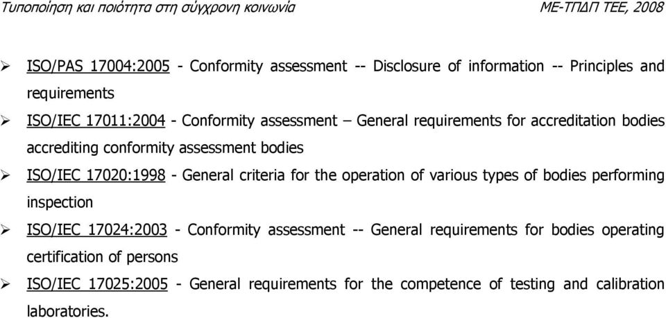 for the operation of various types of bodies performing inspection ISO/IEC 17024:2003 - Conformity assessment -- General requirements for