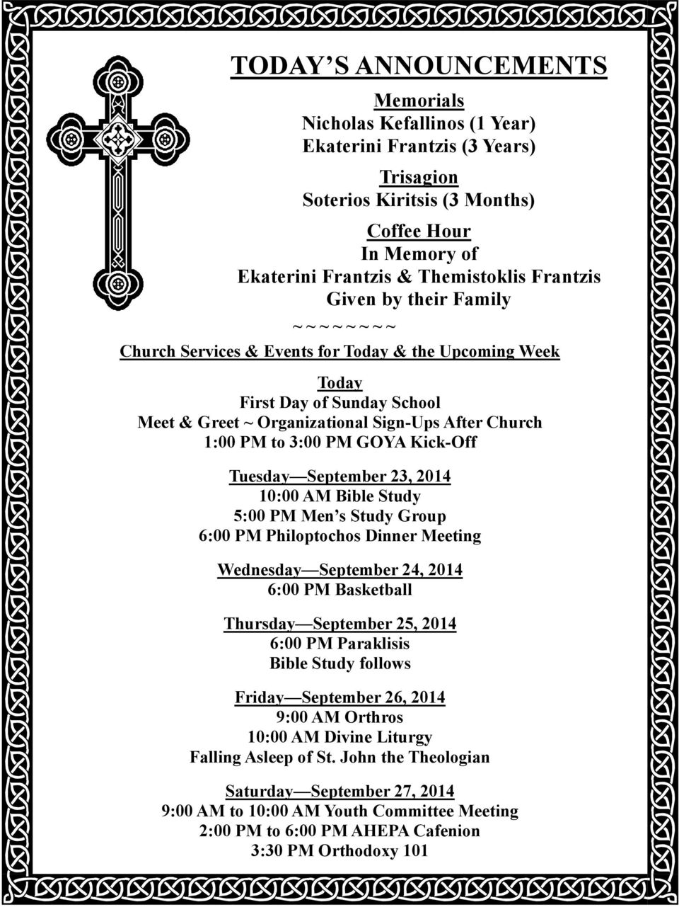GOYA Kick-Off Tuesday September 23, 2014 10:00 AM Bible Study 5:00 PM Men s Study Group 6:00 PM Philoptochos Dinner Meeting Wednesday September 24, 2014 6:00 PM Basketball Thursday September 25, 2014