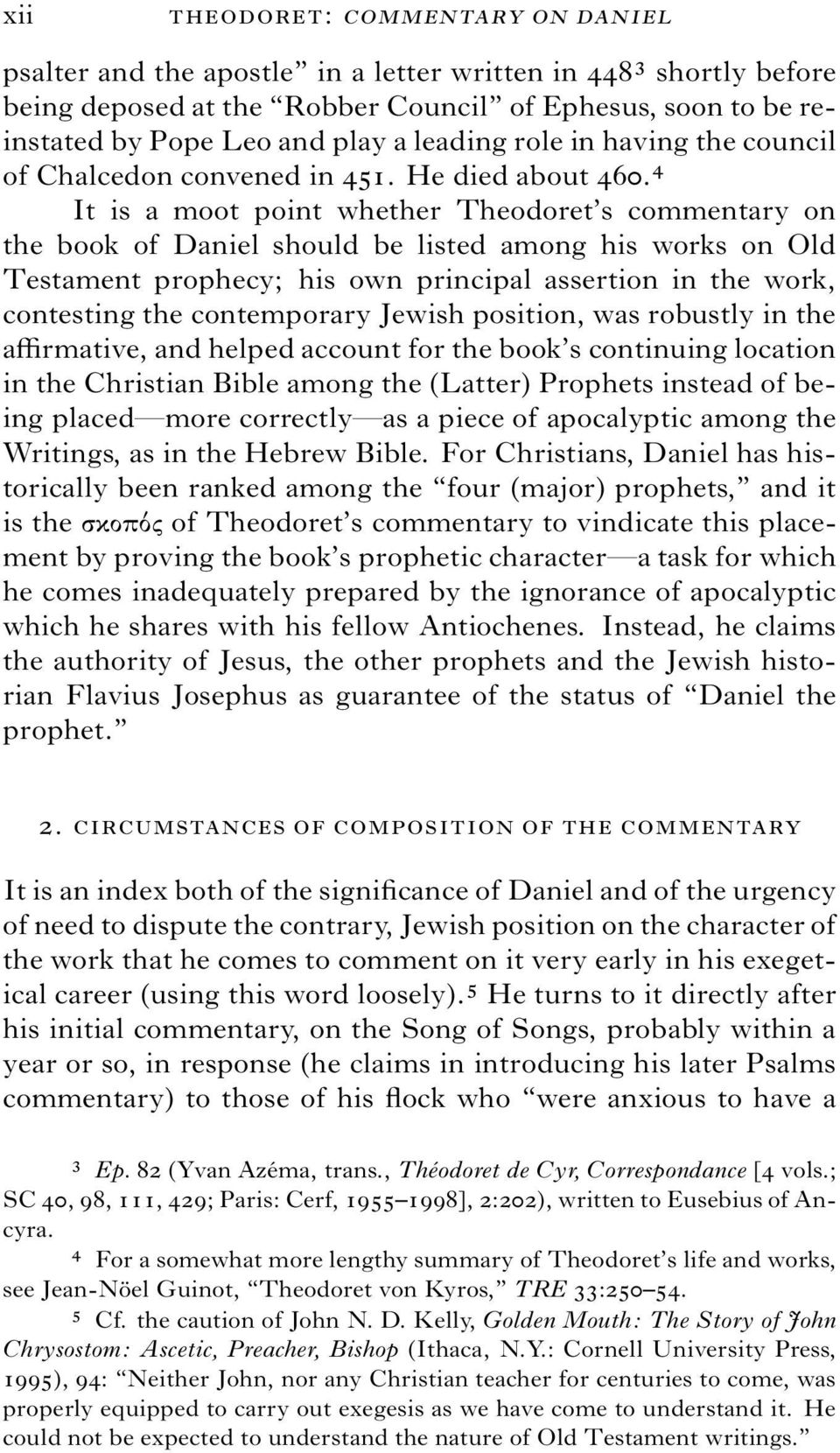 4 It is a moot point whether Theodoret s commentary on the book of Daniel should be listed among his works on Old Testament prophecy; his own principal assertion in the work, contesting the