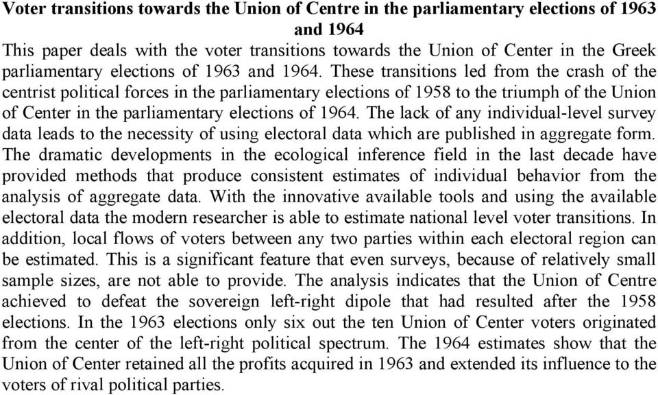 These transitions led from the crash of the centrist political forces in the parliamentary elections of 1958 to the triumph of the Union of Center in the parliamentary elections of 1964.