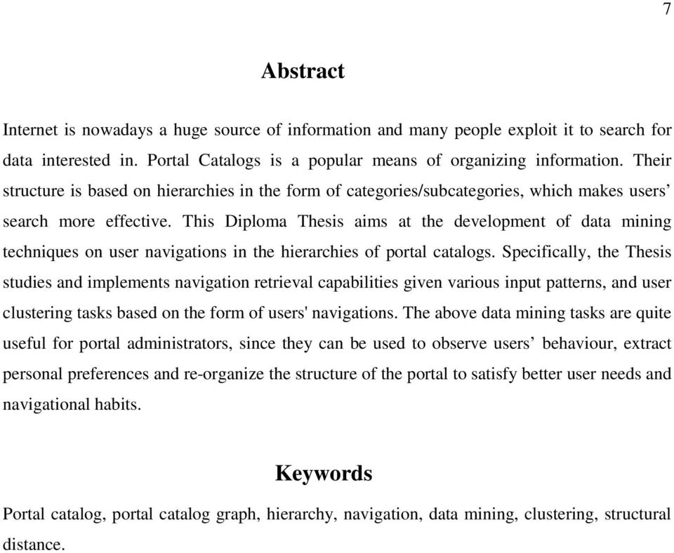 This Diploma Thesis aims at the development of data mining techniques on user navigations in the hierarchies of portal catalogs.