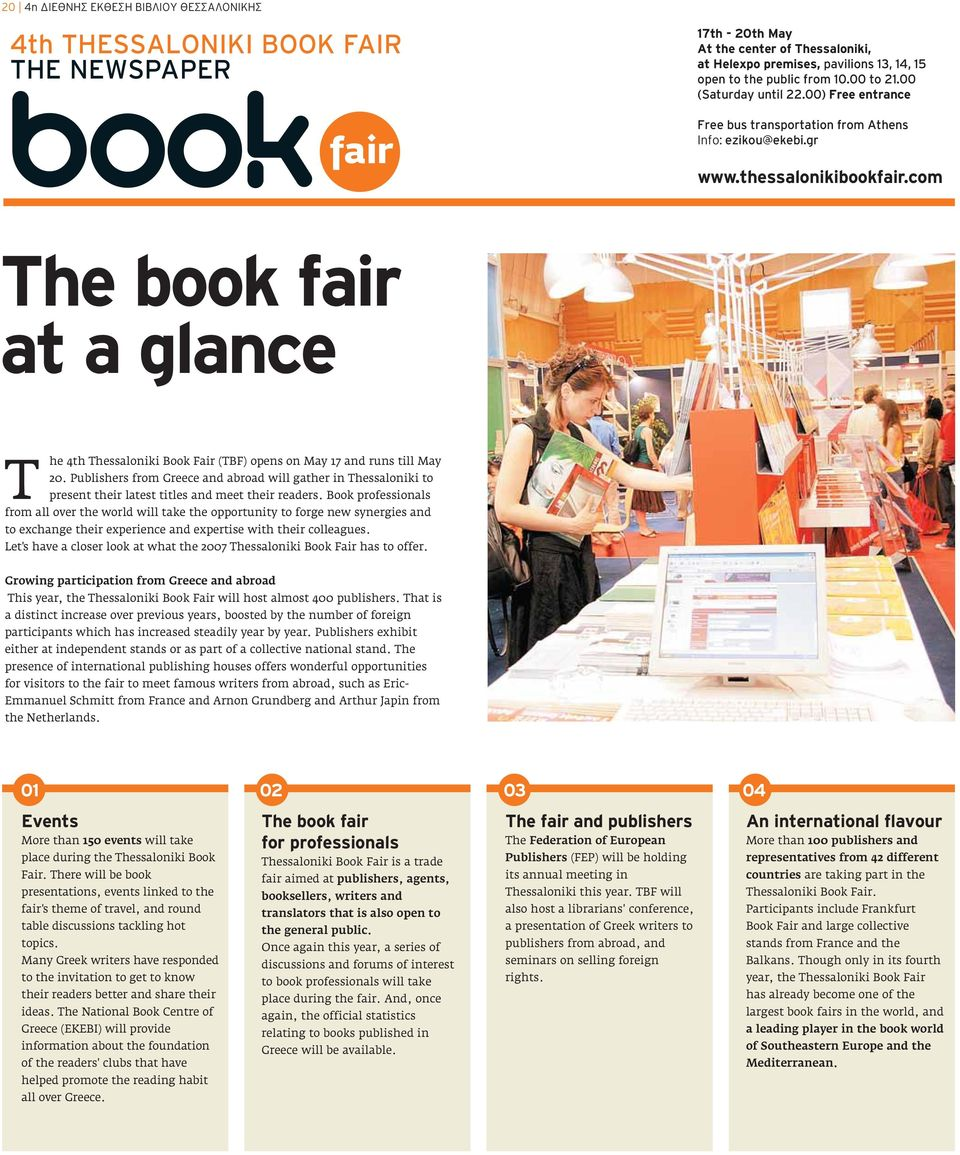 com The book fair at a glance T he 4th Thessaloniki Book Fair (TBF) opens on May 17 and runs till May 20.