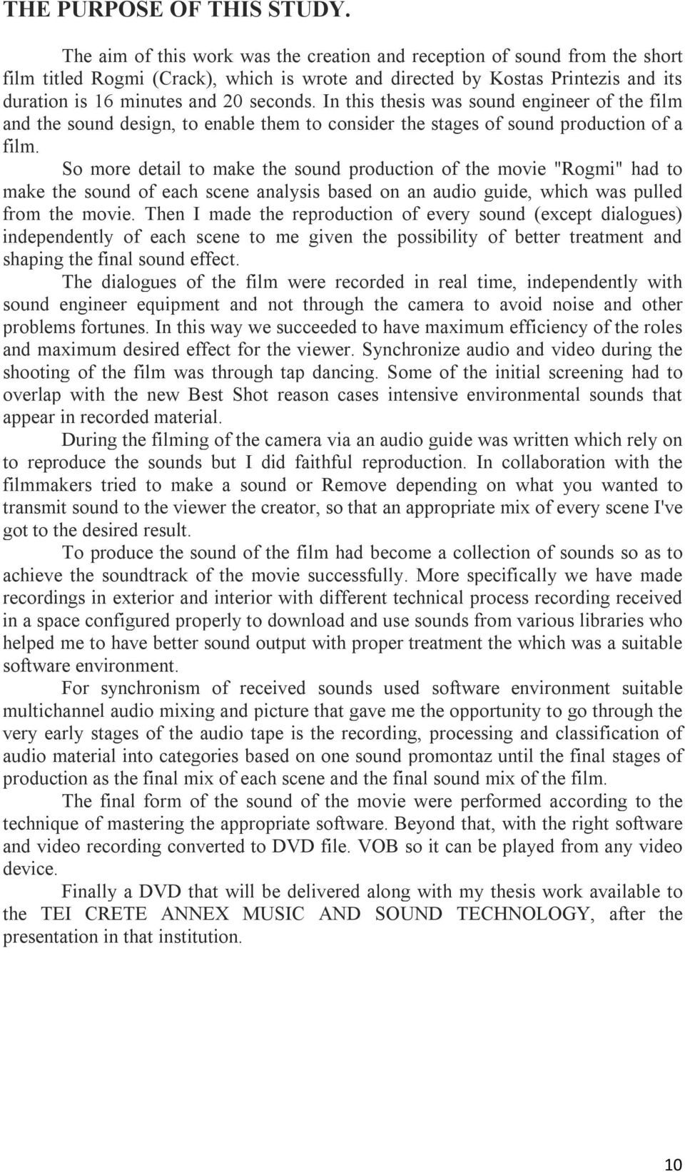 In this thesis was sound engineer of the film and the sound design, to enable them to consider the stages of sound production of a film.