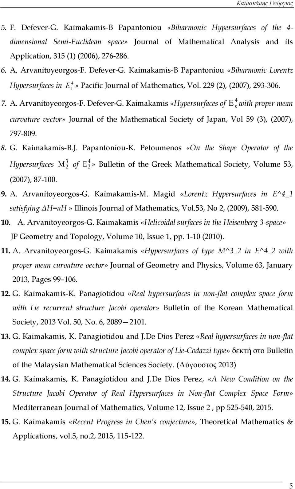 Kaimakamis «Hypersurfaces of 4 E s with proper mean curvature vector» Journal of the Mathematical Society of Japan, Vol 59 (3), (2007), 797-809. 8. G. Kaimakamis-B.J. Papantoniou-K.
