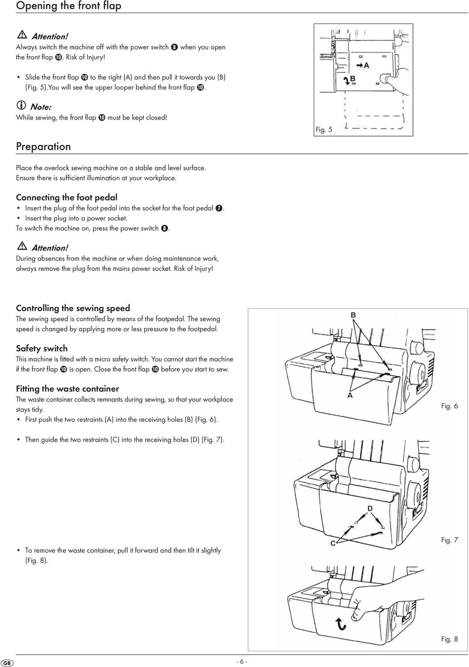 Preparation Fig. 5 Place the overlock sewing machine on a stable and level surface. Ensure there is sufficient illumination at your workplace.