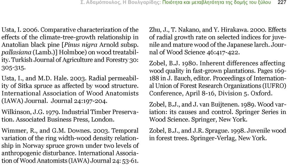 Turkish Journal of Agriculture and Forestry 30: 305-315. Usta, I., and M.D. Hale. 2003. Radial permeability of Sitka spruce as affected by wood structure.