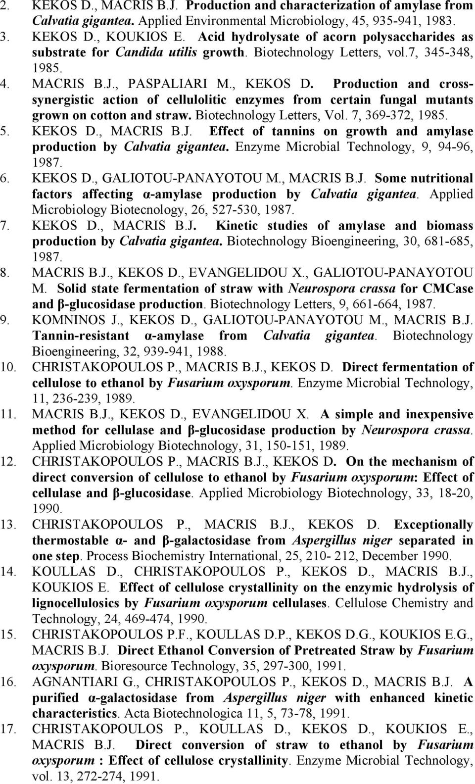 Production and crosssynergistic action of cellulolitic enzymes from certain fungal mutants grown on cotton and straw. Biotechnology Letters, Vol. 7, 369-372, 1985. 5. KEKOS D., MACRIS B.J.