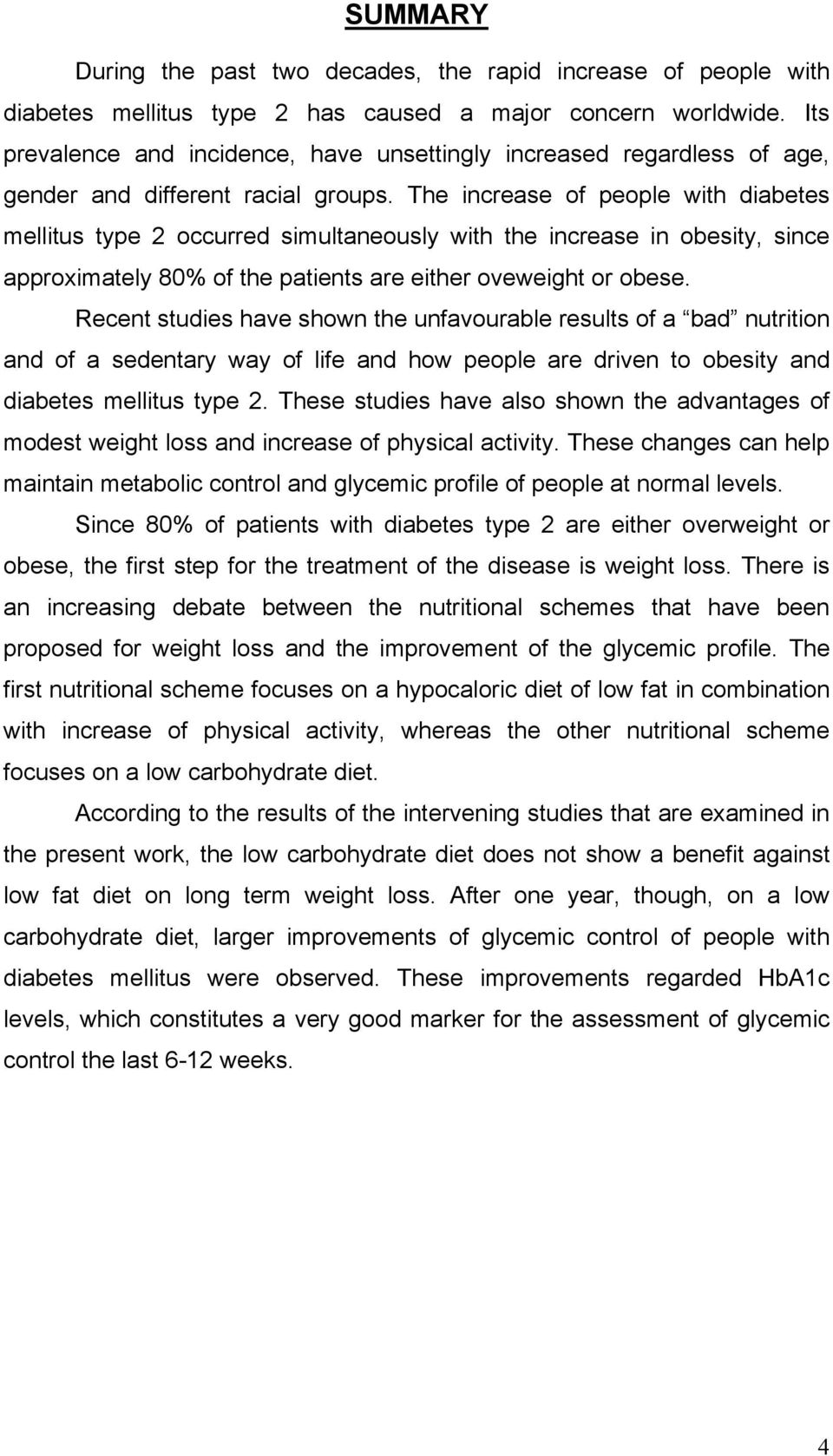 The increase of people with diabetes mellitus type 2 occurred simultaneously with the increase in obesity, since approximately 80% of the patients are either oveweight or obese.