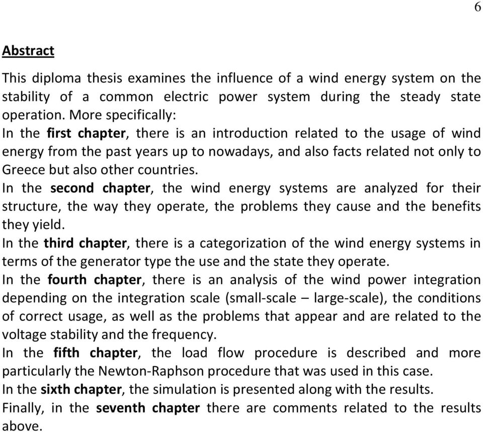 countries. In the second chapter, the wind energy systems are analyzed for their structure, the way they operate, the problems they cause and the benefits they yield.