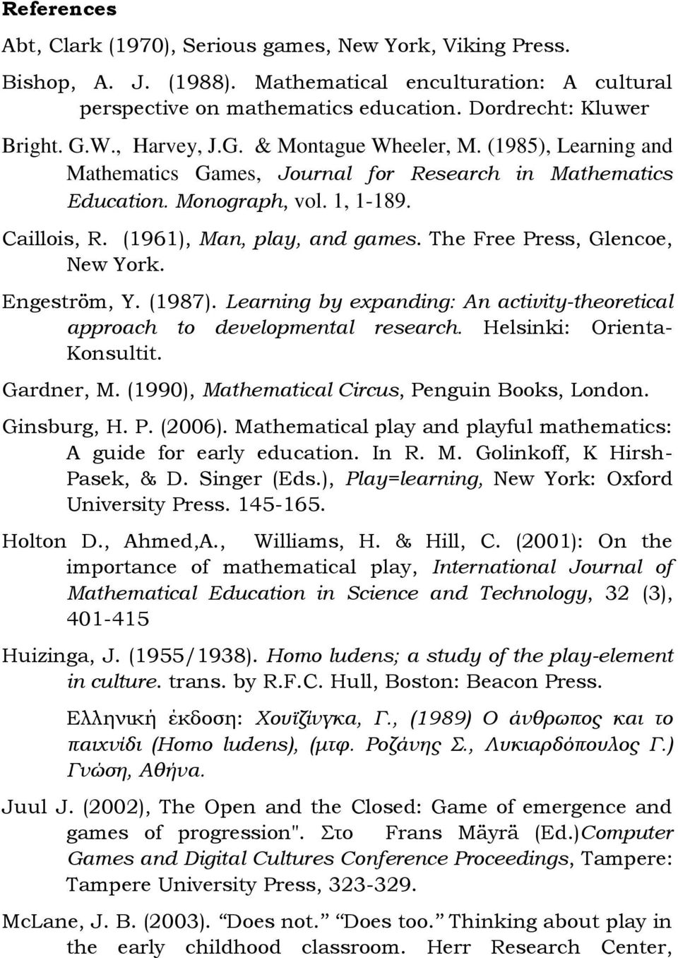 The Free Press, Glencoe, New York. Engeström, Y. (1987). Learning by expanding: An activity-theoretical approach to developmental research. Helsinki: Orienta- Konsultit. Gardner, M.