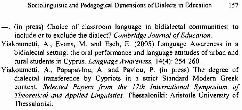 (2005) Language Awareness in a bidialectal setting: the oral performance and language attitudes of urban and rural students in Cyprus. Language Awareness, 14(4): 254-260.
