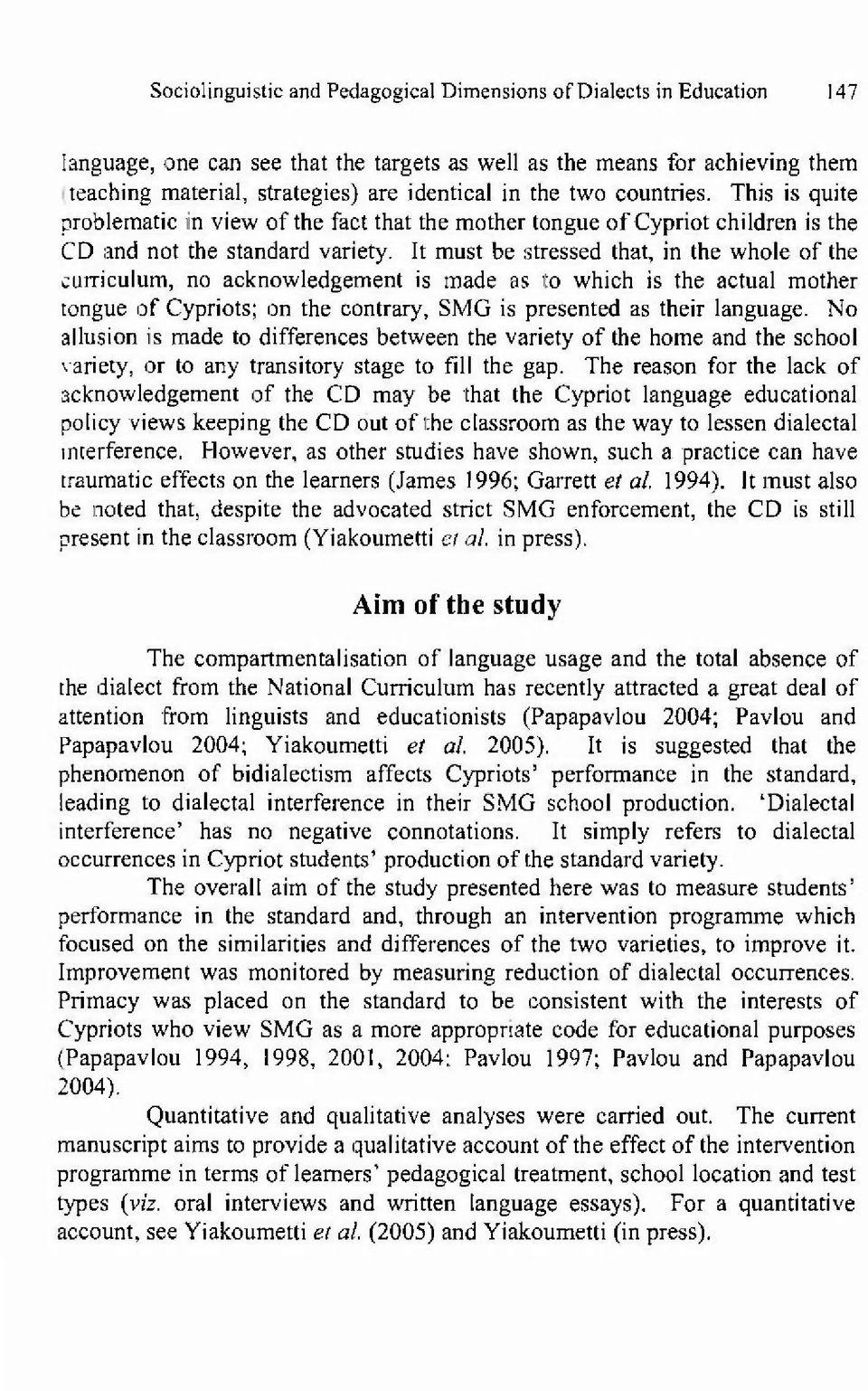 It must be stressed that, in the whole of the curriculum, no acknowledgement is made as to which is the actual mother tongue of Cypriots; on the contrary, SMG is presented as their language.