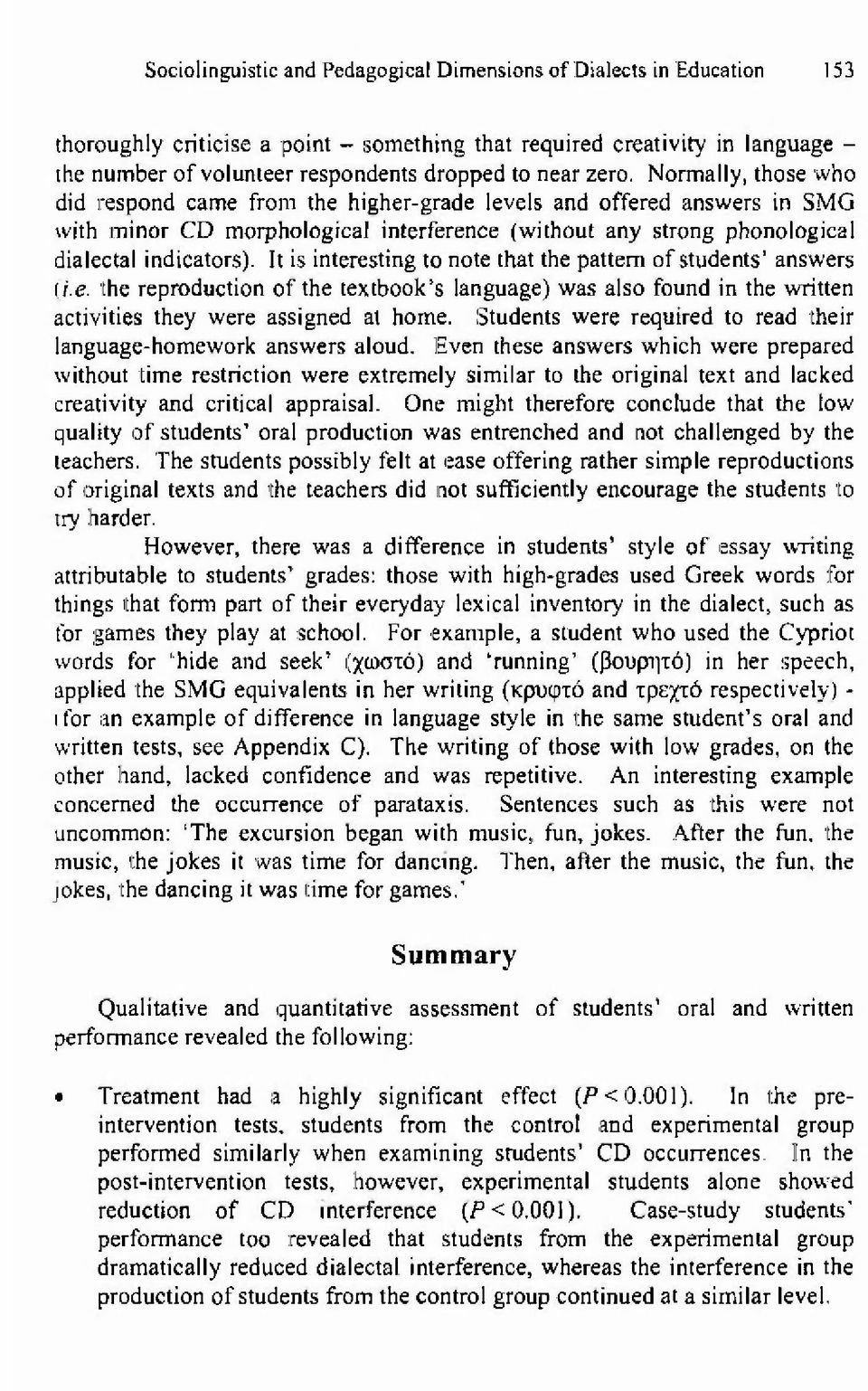 It is interesting to note that the pattern of students' answers l/.e. the reproduction of the textbook's language) was also found in the written activities they were assigned at home.