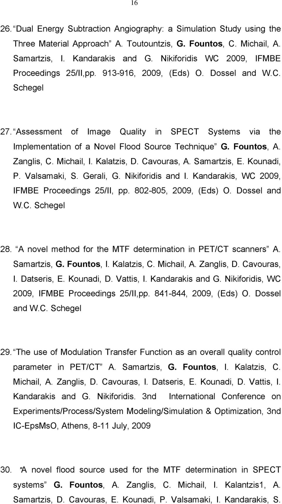 Assessment of Image Quality in SPECT Systems via the Implementation of a Novel Flood Source Technique G. Fountos, A. Zanglis, C. Michail, I. Kalatzis, D. Cavouras, A. Samartzis, E. Kounadi, P.