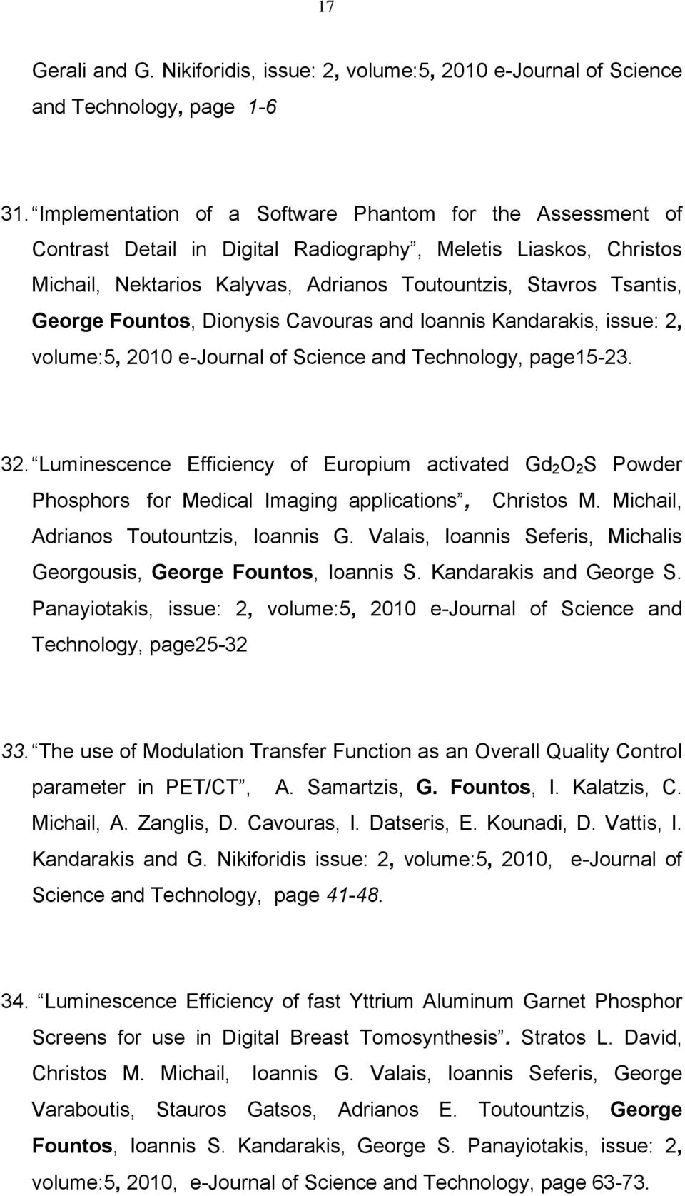Fountos, Dionysis Cavouras and Ioannis Kandarakis, issue: 2, volume:5, 2010 e-journal of Science and Technology, page15-23. 32.
