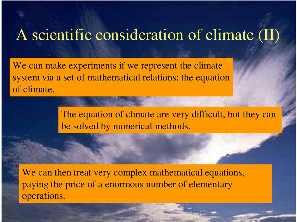 The equation of climate are very difficult, but they can be solved by numerical methods.
