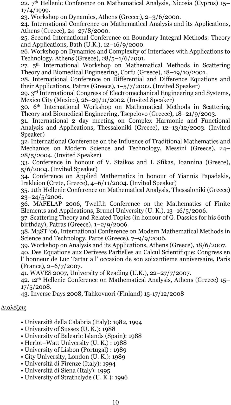 Second International Conference on Boundary Integral Methods: Theory and Applications, Bath (U.K.), 12 16/9/2000. 26.