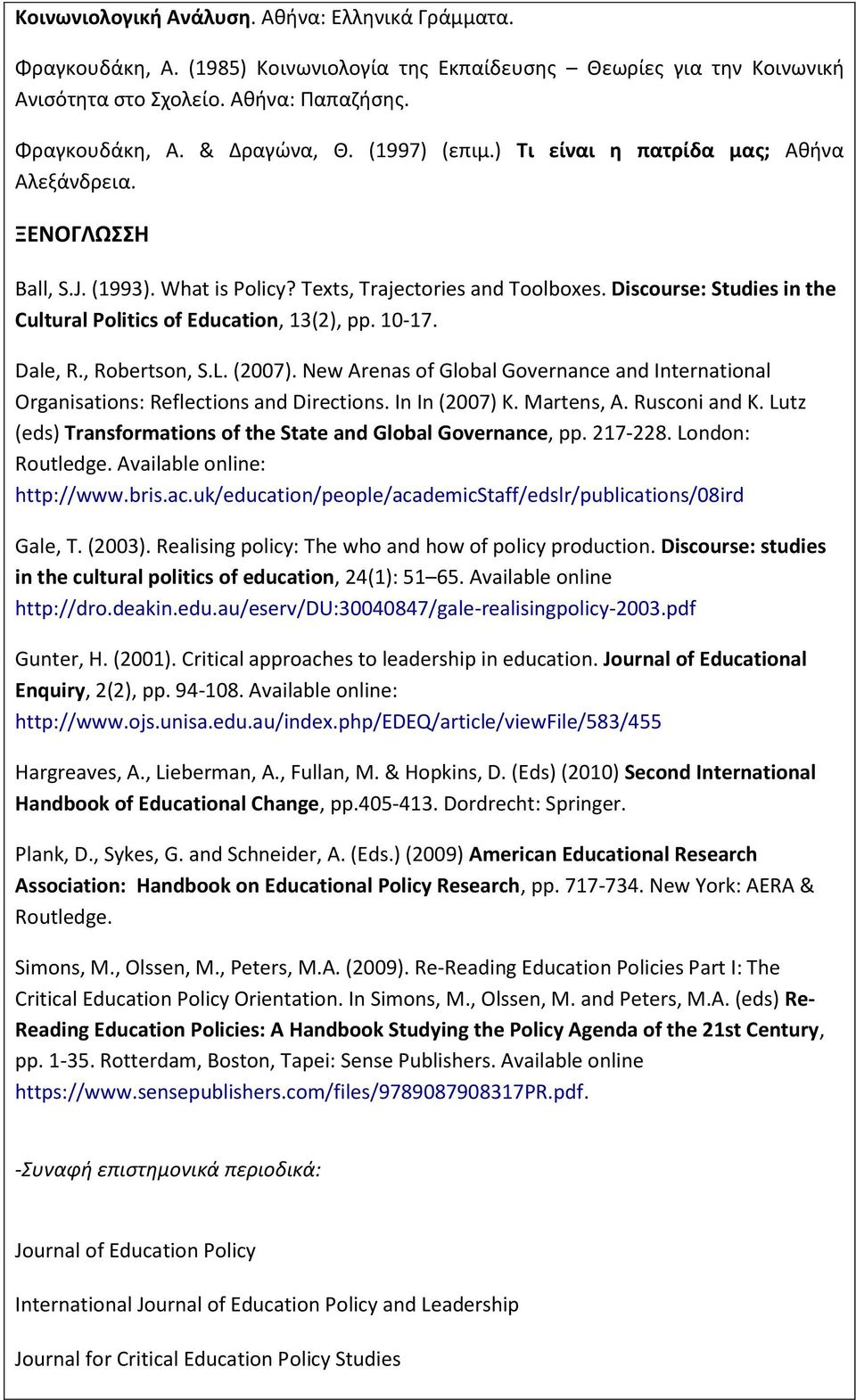 Discourse: Studies in the Cultural Politics of Education, 13(2), pp. 10-17. Dale, R., Robertson, S.L. (2007).