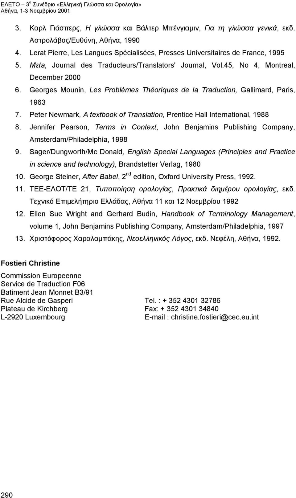 Peter Newmark, A textbook of Translation, Prentice Hall International, 1988 8. Jennifer Pearson, Terms in Context, John Benjamins Publishing Company, Amsterdam/Philadelphia, 1998 9.