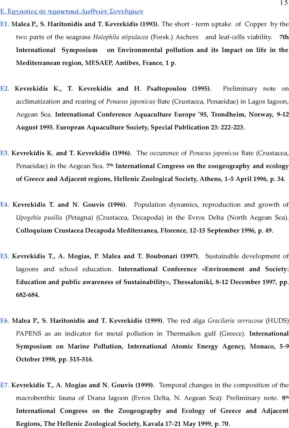 Kevrekidis and H. Psaltopoulou (1995). Preliminary note on acclimatization and rearing of Penaeus japonicus Bate (Crustacea, Penaeidae) in Lagos lagoon, Aegean Sea.