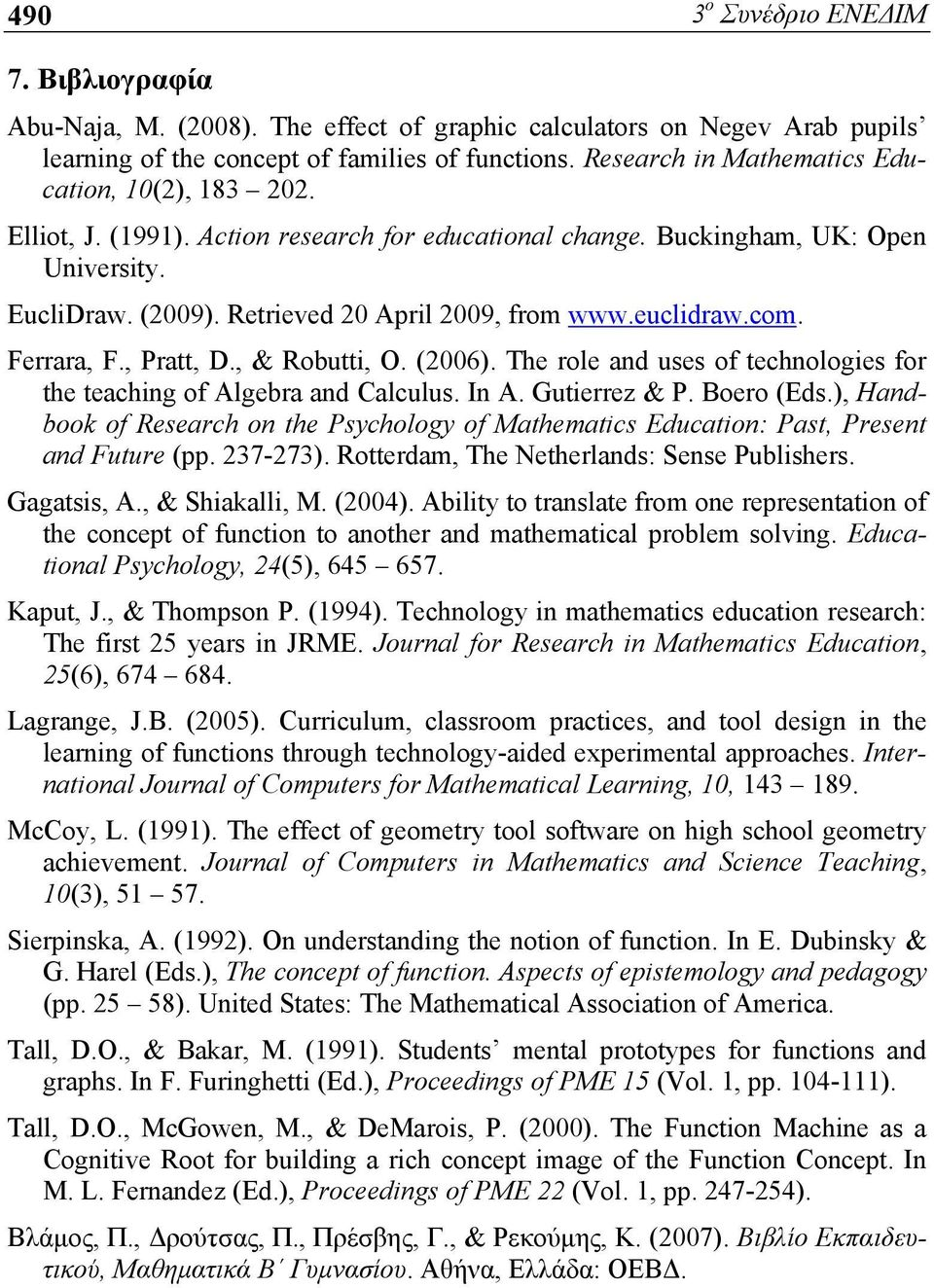 euclidraw.com. Ferrara, F., Pratt, D., & Robutti, O. (2006). The role and uses of technologies for the teaching of Algebra and Calculus. In A. Gutierrez & P. Boero (Eds.