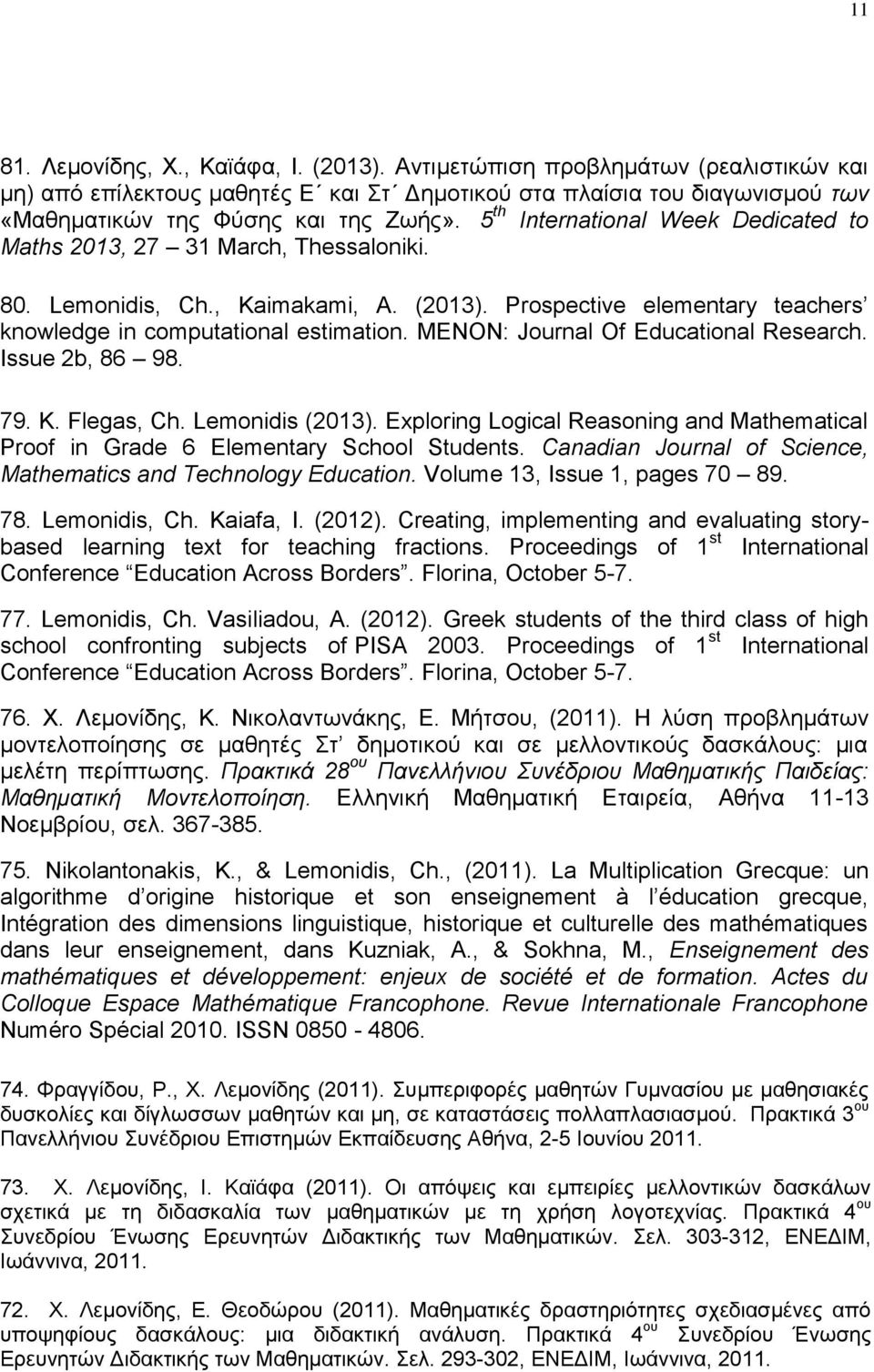 MENON: Journal Of Educational Research. Issue 2b, 86 98. 79. K. Flegas, Ch. Lemonidis (2013). Exploring Logical Reasoning and Mathematical Proof in Grade 6 Elementary School Students.