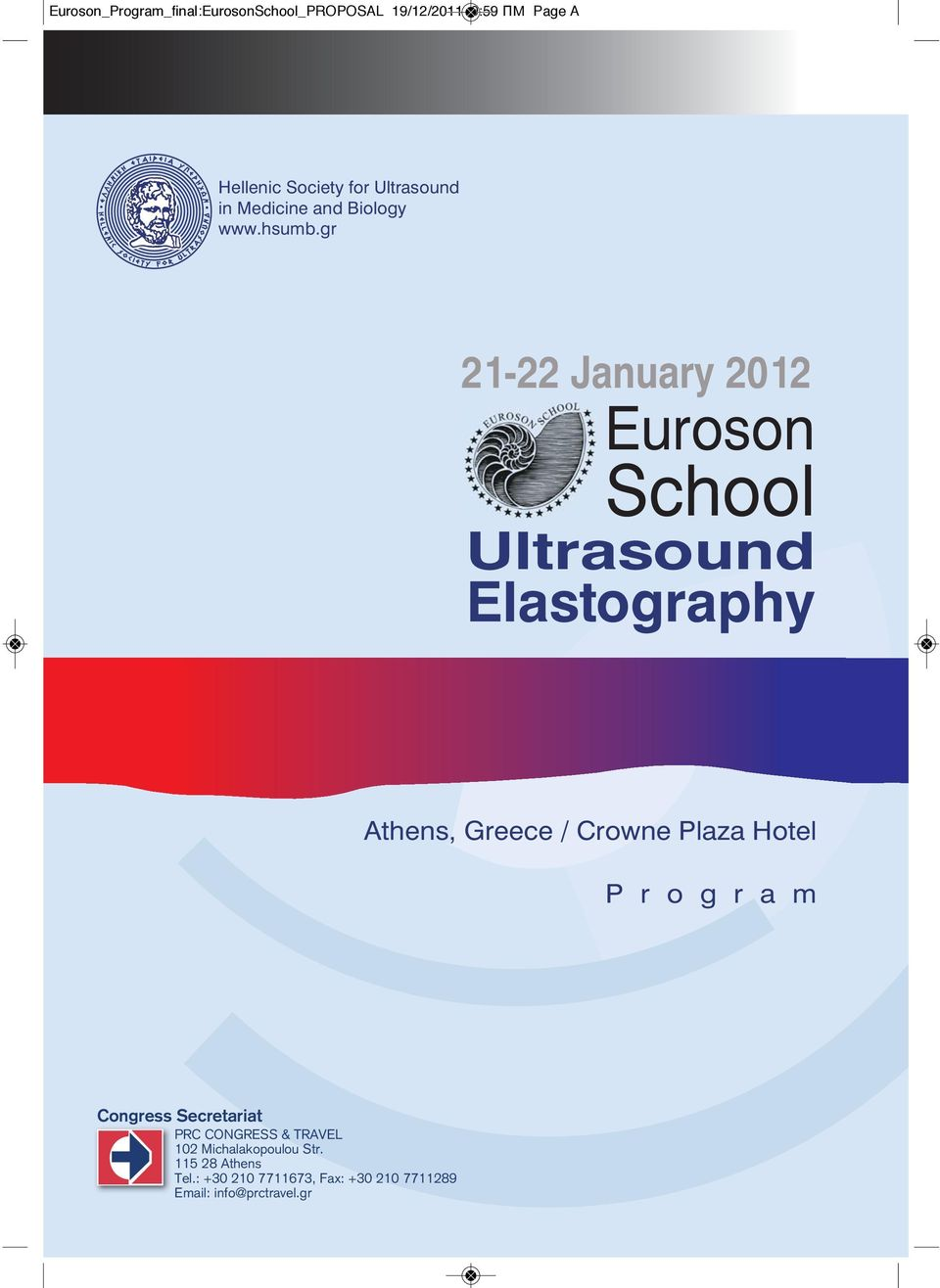 gr 21-22 January 2012 Euroson School Ultrasound Elastography Athens, Greece / Crowne Plaza Hotel P
