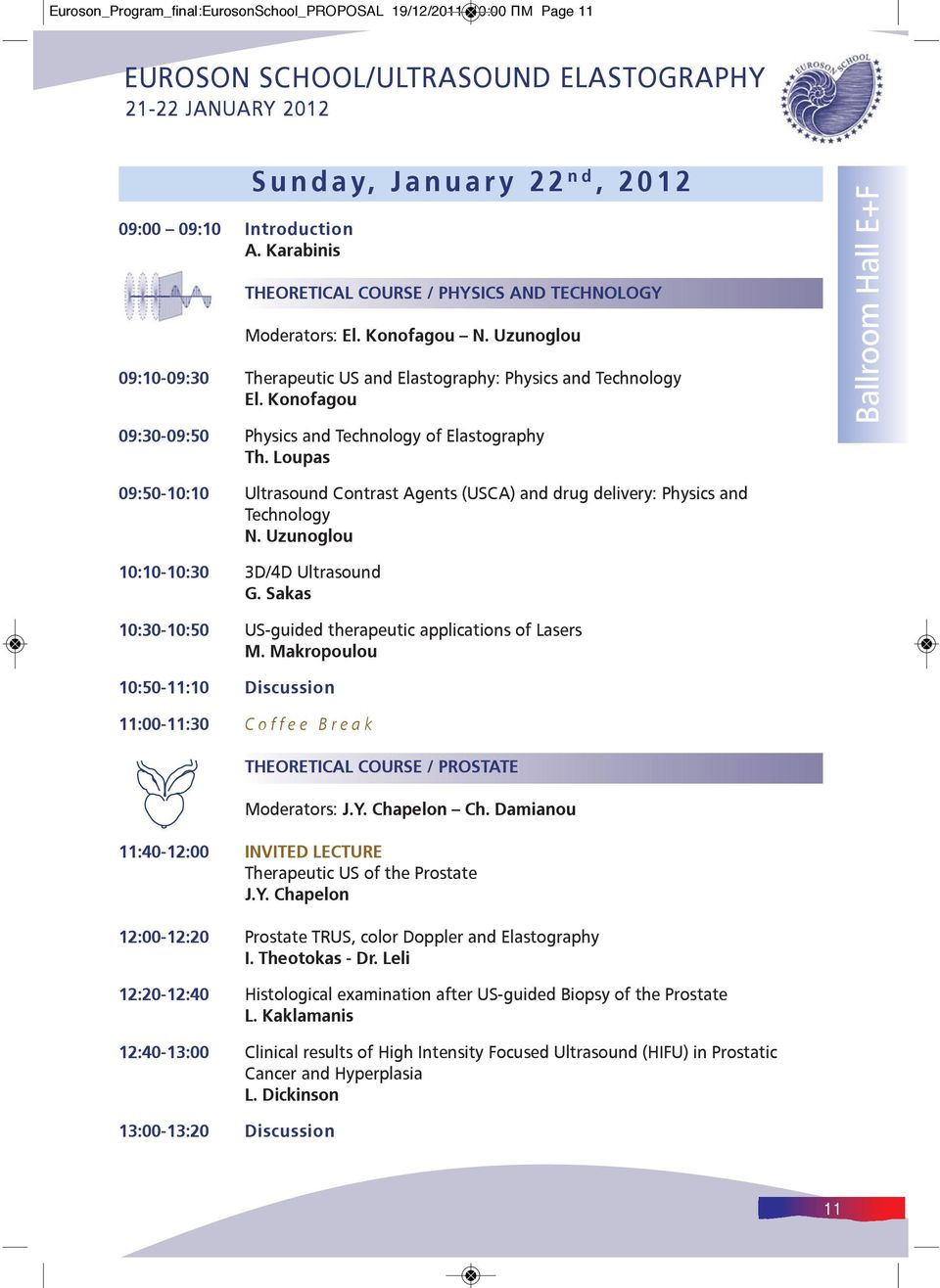 Loupas Ballroom Hall E+F 09:50-10:10 Ultrasound Contrast Agents (USCA) and drug delivery: Physics and Technology Ν. Uzunoglou 10:10-10:30 3D/4D Ultrasound G.