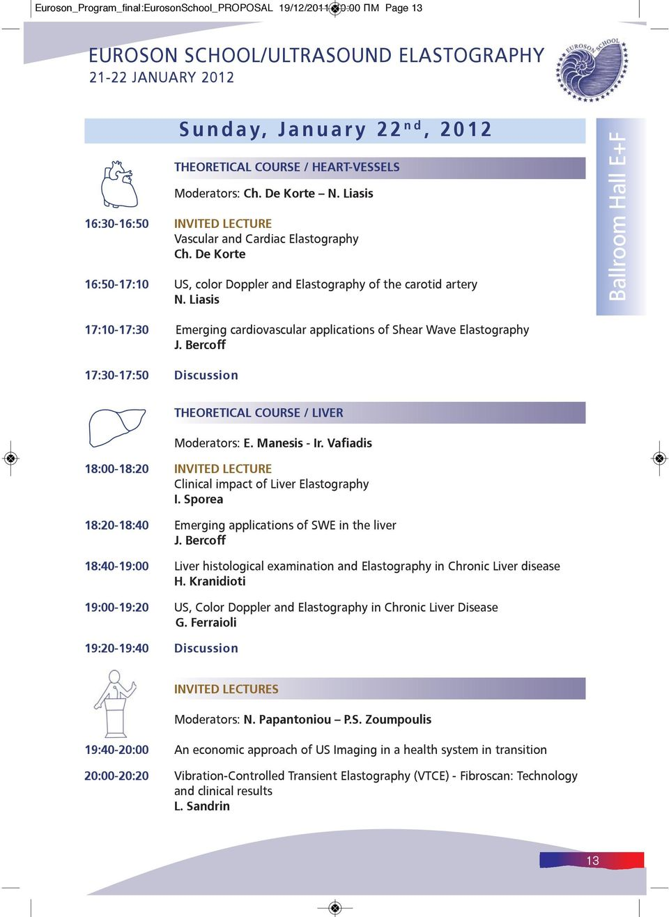 Liasis Ballroom Hall E+F 17:10-17:30 Emerging cardiovascular applications of Shear Wave Elastography J. Bercoff 17:30-17:50 Discussion THEORETICAL COURSE / LIVER Moderators: E. Manesis - Ir.