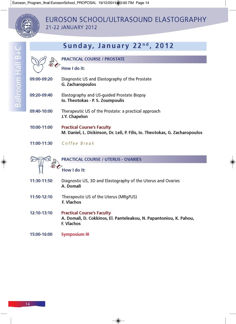 Zoumpoulis 09:40-10:00 Therapeutic US of the Prostate: a practical approach J.Y. Chapelon 10:00-11:00 Practical Course s Faculty M. Daniel, L. Dickinson, Dr. Leli, P. Filis, Io. Theotokas, G.