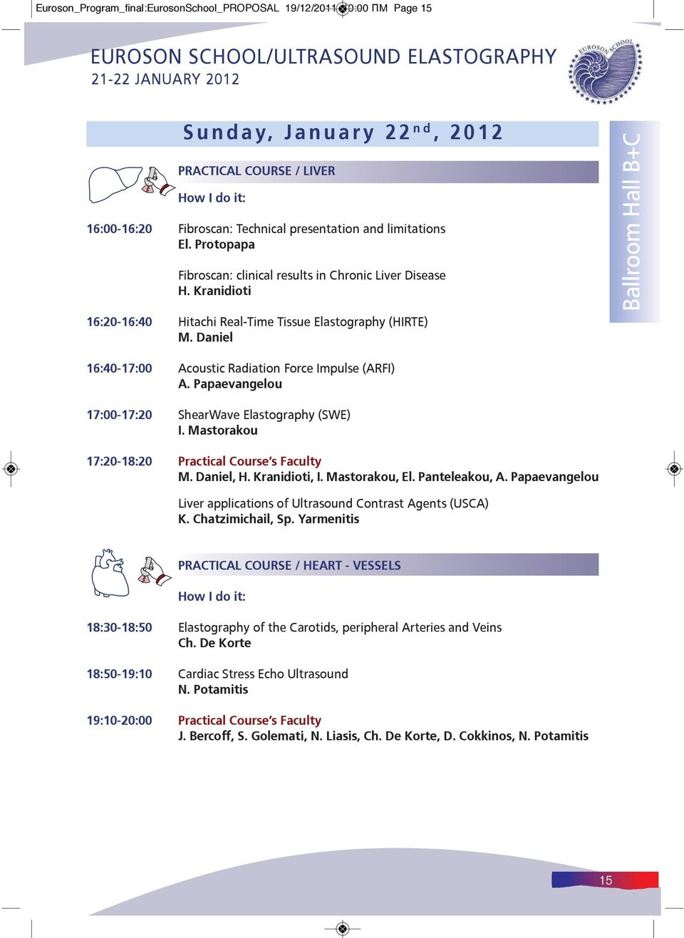 Daniel Ballroom Hall B+C 16:40-17:00 Acoustic Radiation Force Impulse (ARFI) A. Papaevangelou 17:00-17:20 ShearWave Elastography (SWE) I. Mastorakou 17:20-18:20 Practical Course s Faculty M.