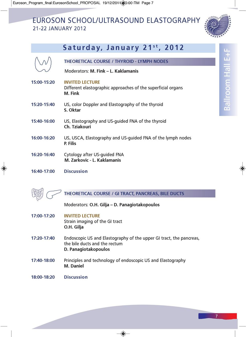 Oktar Ballroom Hall E+F 15:40-16:00 US, Elastography and US-guided FNA of the thyroid Ch. Tziakouri 16:00-16:20 US, USCA, Elastography and US-guided FNA of the lymph nodes P.