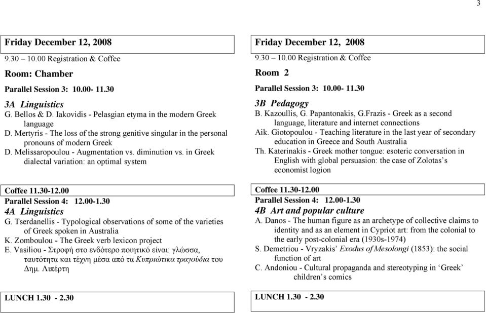 in Greek dialectal variation: an optimal system Coffee 11.30-12.00 Parallel Session 4: 12.00-1.30 4A Linguistics G.