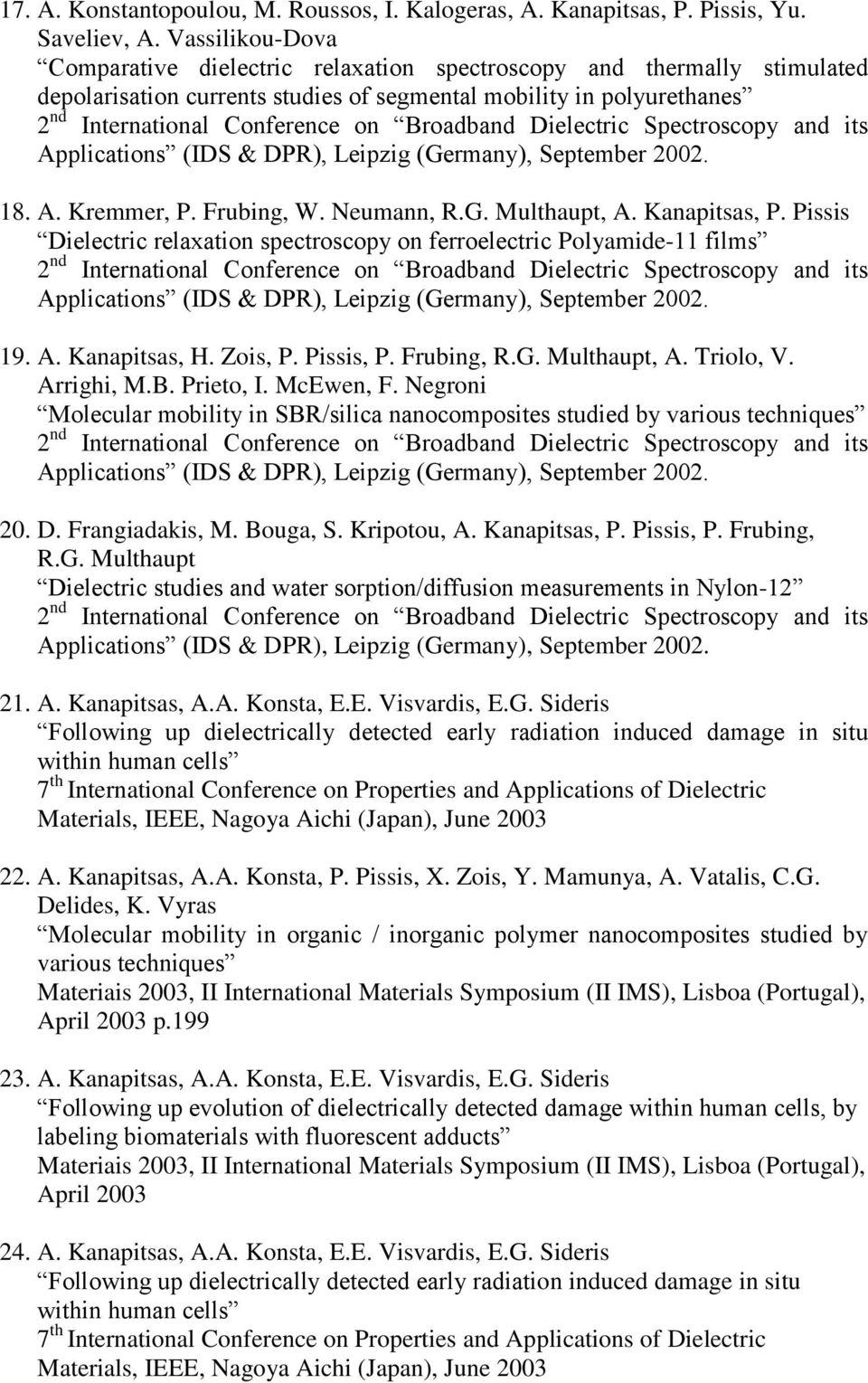 Broadband Dielectric Spectroscopy and its Applications (IDS & DPR), Leipzig (Germany), September 2002. 18. A. Kremmer, P. Frubing, W. Neumann, R.G. Multhaupt, A. Kanapitsas, P.