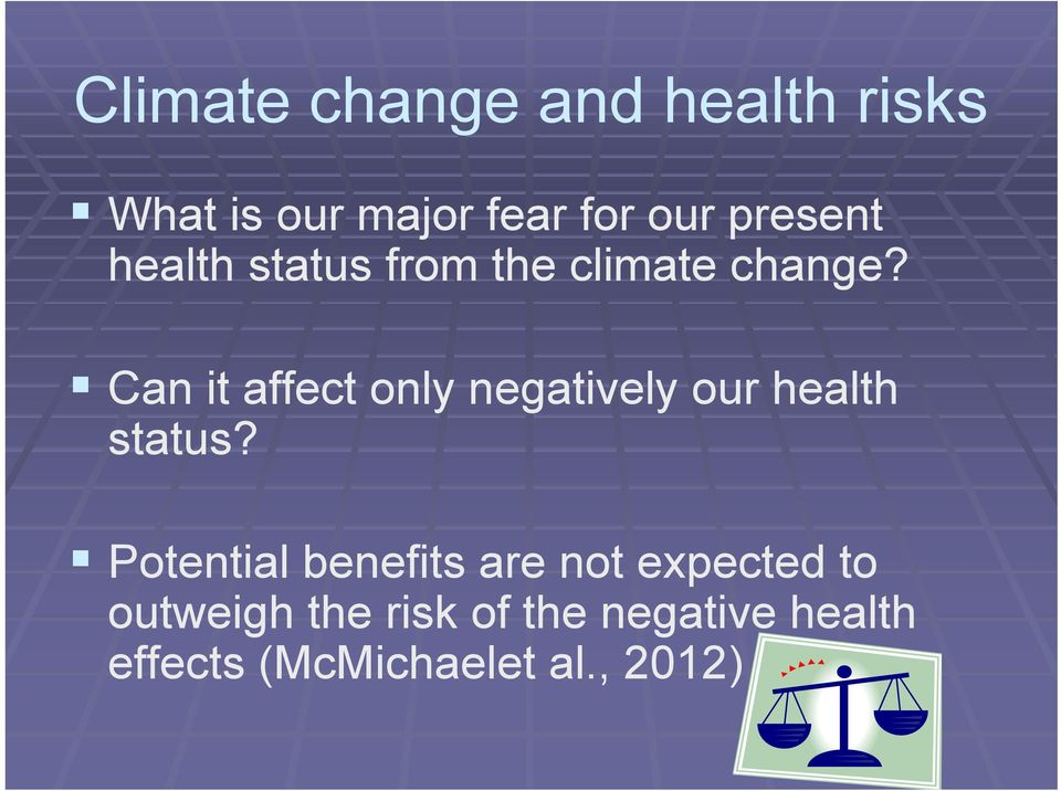 Can it affect only negatively our health status?