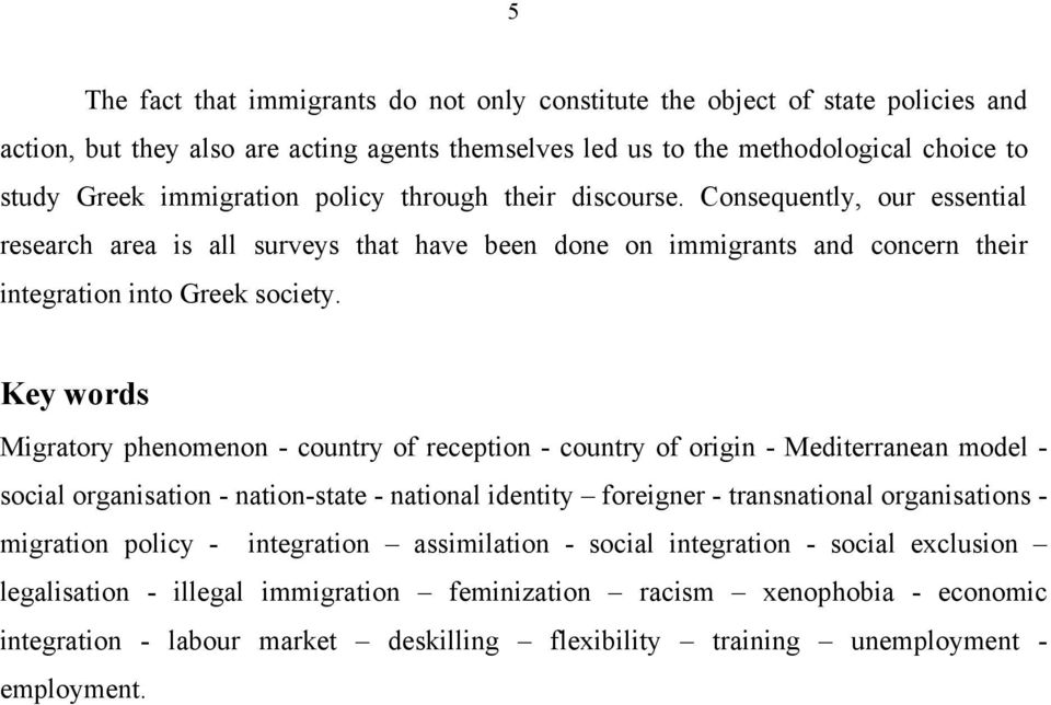 Key words Migratory phenomenon - country of reception - country of origin - Mediterranean model - social organisation - nation-state - national identity foreigner - transnational organisations -