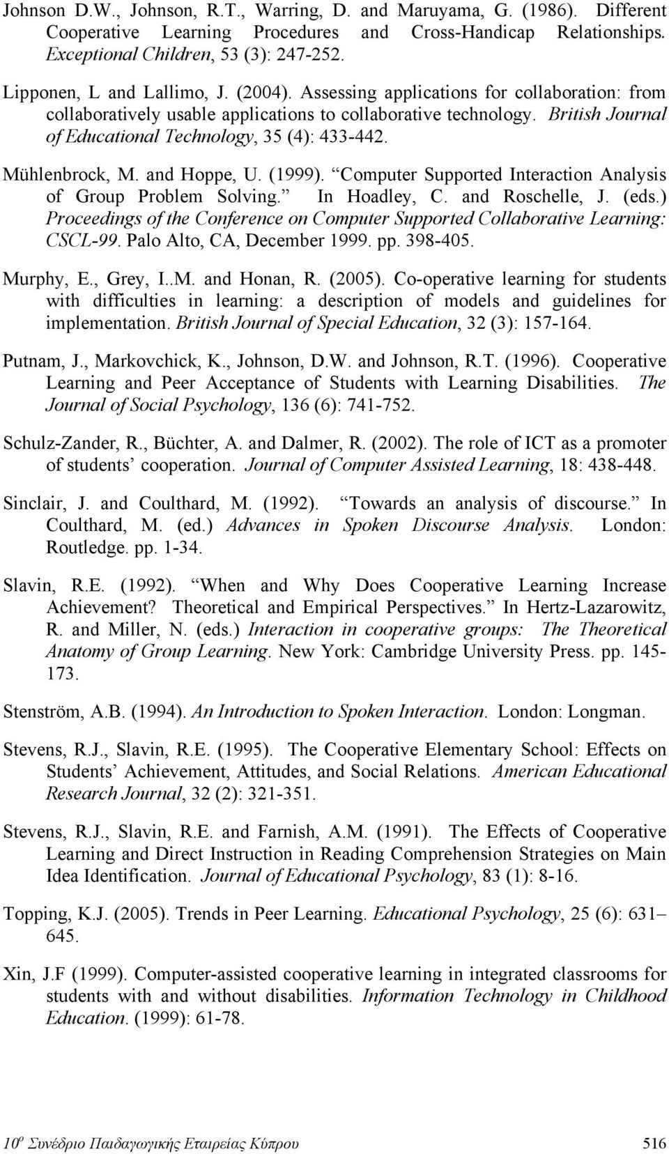 British Journal of Educational Technology, 35 (4): 433-442. Mühlenbrock, M. and Hoppe, U. (1999). Computer Supported Interaction Analysis of Group Problem Solving. In Hoadley, C. and Roschelle, J.